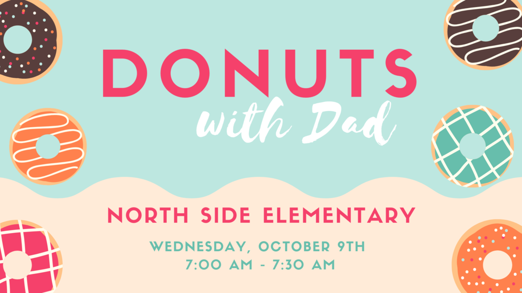 Donuts with Dad (or other VIP) is Wednesday, October 9th at 7 - 7:30 am