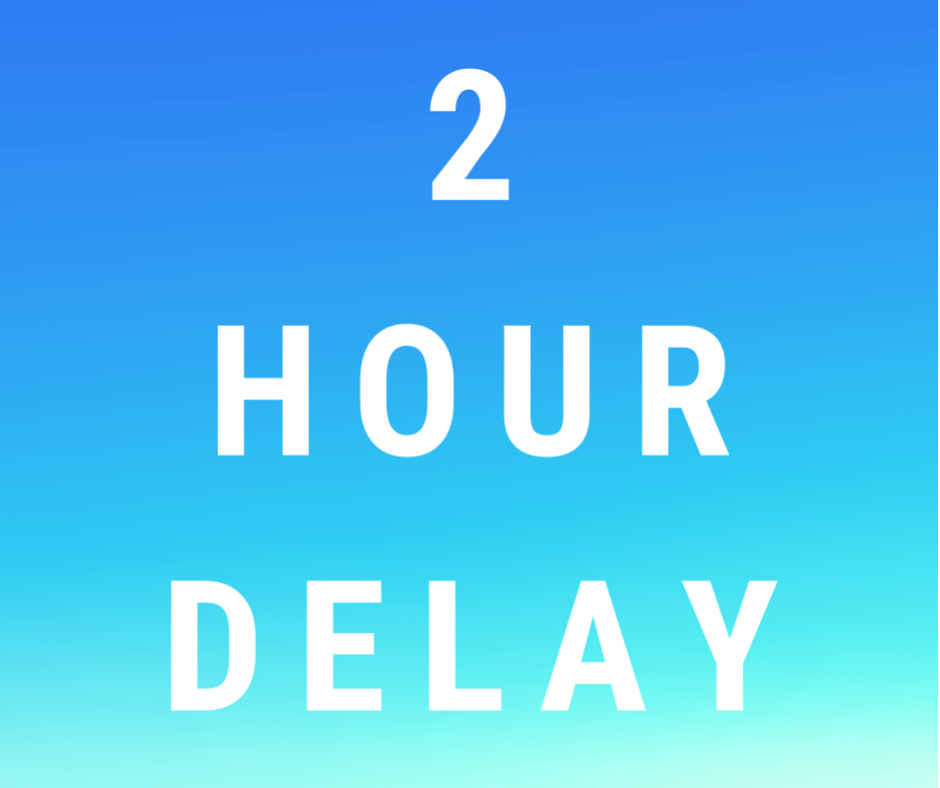 2 Hour Delay - Sept. 10th
